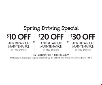 Spring Driving Special: $10 off any repair or maintenance of $100 or more OR $20 off any repair or maintenance of $200 or more OR $30 off any repair or maintenance of $300 or more. With this coupon. Must present coupon at time of write-up. Not valid with other offers or prior services. Expires 5-15-17.