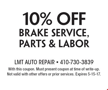 10% off brake service, parts & labor. With this coupon. Must present coupon at time of write-up. Not valid with other offers or prior services. Expires 5-15-17.