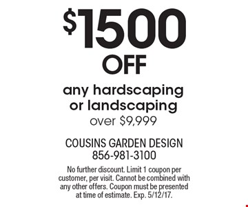 $1500 off any hardscaping or landscaping over $9,999. No further discount. Limit 1 coupon per customer, per visit. Cannot be combined with any other offers. Coupon must be presented at time of estimate. Exp. 5/12/17.