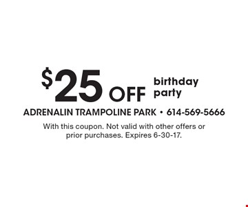 $25 Off birthday party. With this coupon. Not valid with other offers or prior purchases. Expires 6-30-17.