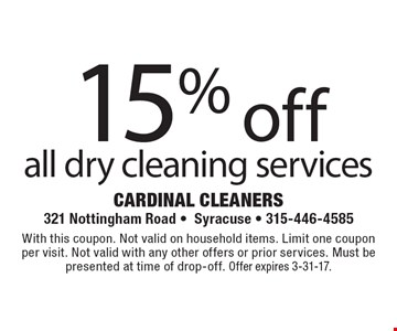 15% off all dry cleaning services. With this coupon. Not valid on household items. Limit one coupon per visit. Not valid with any other offers or prior services. Must be presented at time of drop-off. Offer expires 3-31-17.