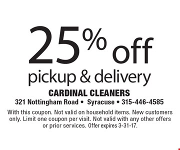 25% off pickup & delivery. With this coupon. Not valid on household items. New customers only. Limit one coupon per visit. Not valid with any other offers or prior services. Offer expires 3-31-17.