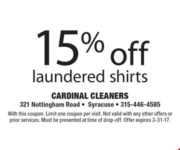15% off laundered shirts. With this coupon. Limit one coupon per visit. Not valid with any other offers or prior services. Must be presented at time of drop-off. Offer expires 3-31-17.