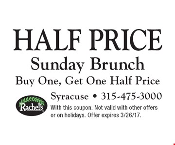 Half price Sunday Brunch. Buy One, Get One Half Price. With this coupon. Not valid with other offers or on holidays. Offer expires 3/26/17.