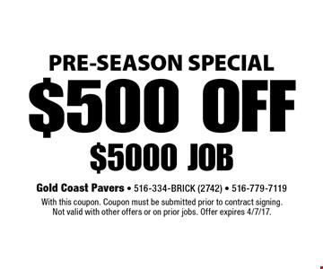 PRE-SEASON SPECIAL $500 OFF $5000 job. With this coupon. Coupon must be submitted prior to contract signing. Not valid with other offers or on prior jobs. Offer expires 4/7/17.