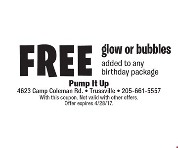 Free glow or bubbles added to any birthday package. With this coupon. Not valid with other offers. Offer expires 4/28/17.