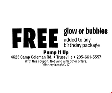 Free glow or bubbles added to any birthday package. With this coupon. Not valid with other offers. Offer expires 6/9/17.