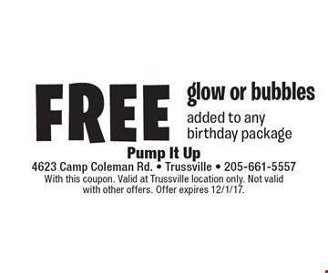 Free glow or bubbles added to any birthday package. With this coupon. Valid at Trussville location only. Not valid with other offers. Offer expires 12/1/17.