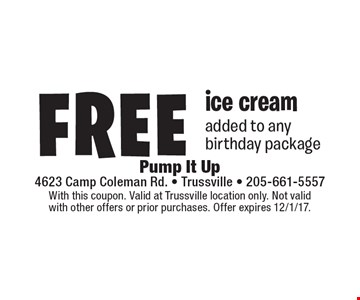 Free ice cream added to any birthday package. With this coupon. Valid at Trussville location only. Not valid with other offers or prior purchases. Offer expires 12/1/17.