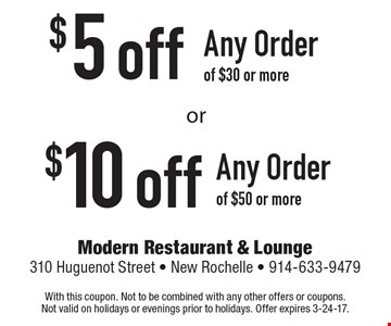 $10 off any order of $50 or more OR $5 off any order of $30 or more. With this coupon. Not to be combined with any other offers or coupons. Not valid on holidays or evenings prior to holidays. Offer expires 3-24-17.