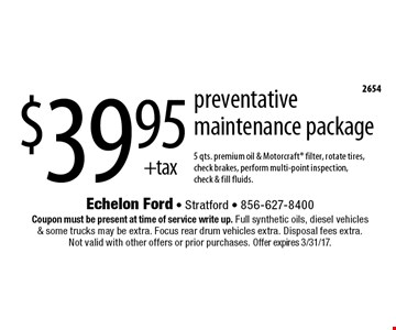 $39.95 + tax for a preventative maintenance package. 5 qts. premium oil & Motorcraft filter, rotate tires, check brakes, perform multi-point inspection, check & fill fluids. Coupon must be present at time of service write up. Full synthetic oils, diesel vehicles & some trucks may be extra. Focus rear drum vehicles extra. Disposal fees extra. Not valid with other offers or prior purchases. Offer expires 3/31/17.