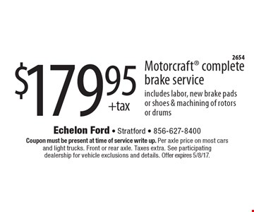 $179.95 + tax for Motorcraft complete brake service. Includes labor, new brake pads or shoes & machining of rotors or drums. Coupon must be present at time of service write up. Per axle price on most cars and light trucks. Front or rear axle. Taxes extra. See participating dealership for vehicle exclusions and details. Offer expires 5/8/17.