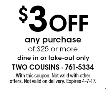 $3 Off any purchase of $25 or more dine in or take-out only. With this coupon. Not valid with other offers. Not valid on delivery. Expires 4-7-17.