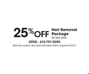 25% Off Hair Removal Package for any area. With this coupon. Not valid with other offers. Expires 8/18/17.