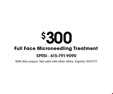 $300 Full Face Microneedling Treatment. With this coupon. Not valid with other offers. Expires 10/27/17.