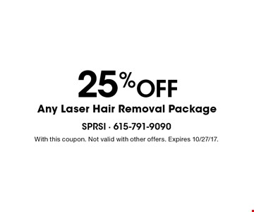 25% Off Any Laser Hair Removal Package. With this coupon. Not valid with other offers. Expires 10/27/17.