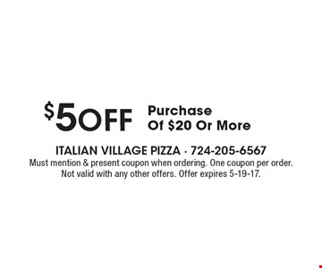 $5 off Purchase Of $20 Or More. Must mention & present coupon when ordering. One coupon per order. Not valid with any other offers. Offer expires 5-19-17.