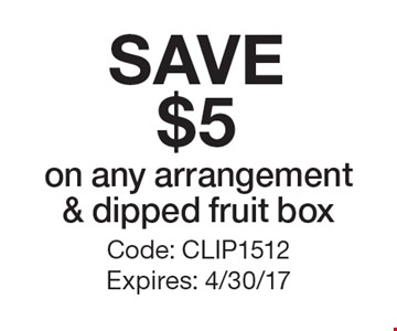 SAVE $5 on any arrangement & dipped fruit box. Code: CLIP1512 Expires: 4/30/17