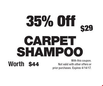 35% Off CARPET SHAMPOO ($29, Worth$44). With this coupon. Not valid with other offers or prior purchases. Expires 4/14/17.