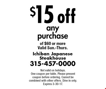$15 off any purchase of $60 or more Valid Sun.-Thurs.. Not valid on holidays.One coupon per table. Please present coupon before ordering. Cannot be combined with other offers. Dine in only. Expires 3-30-17.