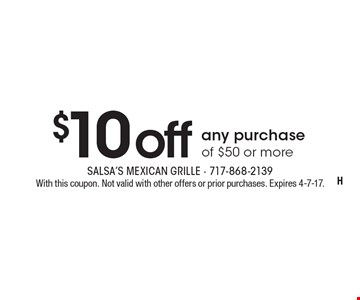 $10 off any purchase of $50 or more. With this coupon. Not valid with other offers or prior purchases. Expires 4-7-17.