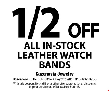 1/2 OFF ALL IN-STOCK LEATHER WATCH BANDS. With this coupon. Not valid with other offers, promotions, discountsor prior purchases. Offer expires 3-31-17.