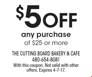 $5 Off Any Purchase Of $25 Or More. With this coupon. Not valid with other offers. Expires 4-7-17.
