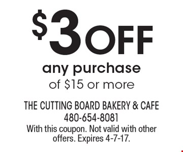 $3 Off Any Purchase Of $15 Or More. With this coupon. Not valid with other offers. Expires 4-7-17.