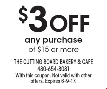 $3 Off Any Purchase Of $15 Or More. With this coupon. Not valid with other offers. Expires 6-9-17.
