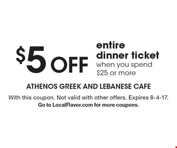 $5 Off entire dinner ticket when you spend $25 or more. With this coupon. Not valid with other offers. Expires 8-4-17.Go to LocalFlavor.com for more coupons.
