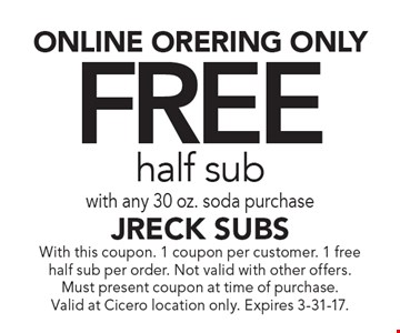 ONLINE ORDERING ONLY. FREE half sub with any 30 oz. soda purchase. With this coupon. 1 coupon per customer. 1 free half sub per order. Not valid with other offers.Must present coupon at time of purchase.Valid at Cicero location only. Expires 3-31-17.