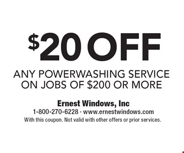 $20 off any powerwashing service on jobs of $200 or more. With this coupon. Not valid with other offers or prior services.