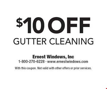 $10 off gutter cleaning. With this coupon. Not valid with other offers or prior services.