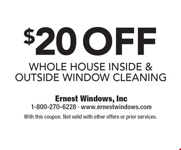 $20off whole house inside & outside window cleaning. With this coupon. Not valid with other offers or prior services.