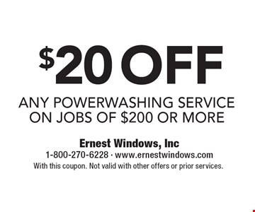 $20off any powerwashing service on jobs of $200 or more. With this coupon. Not valid with other offers or prior services.