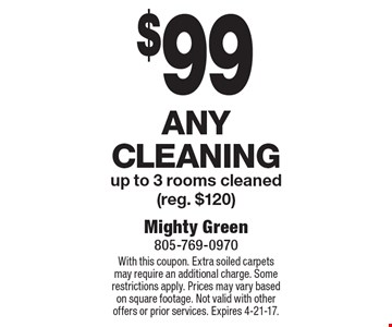 $99 Any Cleaning up to 3 rooms cleaned (reg. $120). With this coupon. Extra soiled carpets may require an additional charge. Some restrictions apply. Prices may vary based on square footage. Not valid with other offers or prior services. Expires 4-21-17.