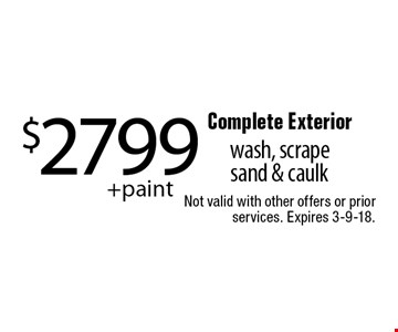 $2799 +paint Complete Exterior wash, scrapes and & caulk. Not valid with other offers or prior services. Expires 3-9-18.