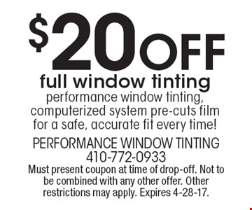 $20 Off full window tinting. Performance window tinting, computerized system pre-cuts film for a safe, accurate fit every time! Must present coupon at time of drop-off. Not to be combined with any other offer. Other restrictions may apply. Expires 4-28-17.