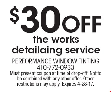 $30 Off the works detailaing service. Must present coupon at time of drop-off. Not to be combined with any other offer. Other restrictions may apply. Expires 4-28-17.