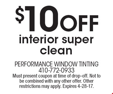 $10 Off interior super clean. Must present coupon at time of drop-off. Not to be combined with any other offer. Other restrictions may apply. Expires 4-28-17.