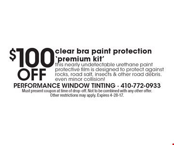$100 Off clear bra paint protection 'premium kit'. This nearly undetectable urethane paint protective film is designed to protect against rocks, road salt, insects & other road debris. even minor collision! Must present coupon at time of drop-off. Not to be combined with any other offer.Other restrictions may apply. Expires 4-28-17.