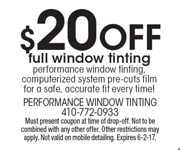 $20 Off full window tinting. Performance window tinting, computerized system pre-cuts film for a safe, accurate fit every time! Must present coupon at time of drop-off. Not to be combined with any other offer. Other restrictions may apply. Not valid on mobile detailing. Expires 6-2-17.