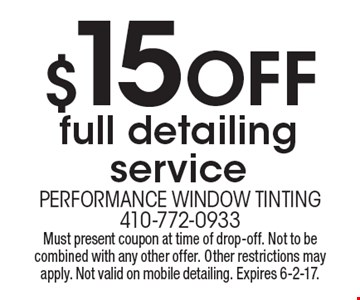 $15 Off full detailing service. Must present coupon at time of drop-off. Not to be combined with any other offer. Other restrictions may apply. Not valid on mobile detailing. Expires 6-2-17.