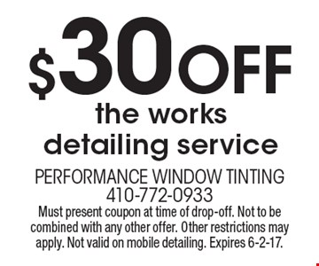 $30 Off the works detailing service. Must present coupon at time of drop-off. Not to be combined with any other offer. Other restrictions may apply. Not valid on mobile detailing. Expires 6-2-17.