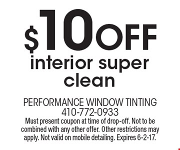 $10 Off interior super clean. Must present coupon at time of drop-off. Not to be combined with any other offer. Other restrictions may apply. Not valid on mobile detailing. Expires 6-2-17.