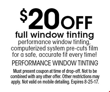 $20 Off full window tinting performance window tinting, computerized system pre-cuts film for a safe, accurate fit every time! Must present coupon at time of drop-off. Not to be combined with any other offer. Other restrictions may apply. Not valid on mobile detailing. Expires 8-25-17.