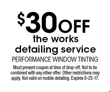 $30 Off the works detailing service. Must present coupon at time of drop-off. Not to be combined with any other offer. Other restrictions may apply. Not valid on mobile detailing. Expires 8-25-17.