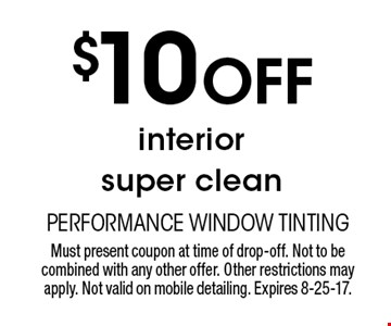 $10 Off interior super clean. Must present coupon at time of drop-off. Not to be combined with any other offer. Other restrictions may apply. Not valid on mobile detailing. Expires 8-25-17.