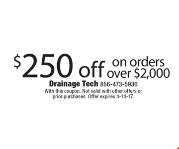 $250 off on orders over $2,000. With this coupon. Not valid with other offers or prior purchases. Offer expires 4-14-17.