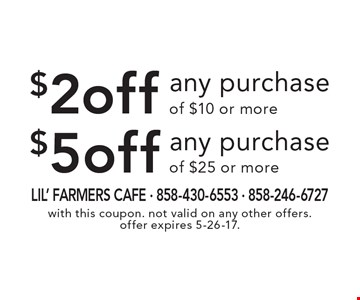 $2 off any purchase of $10 or more OR $5 off any purchase of $25 or more. With this coupon. Not valid on any other offers. Offer expires 5-26-17.